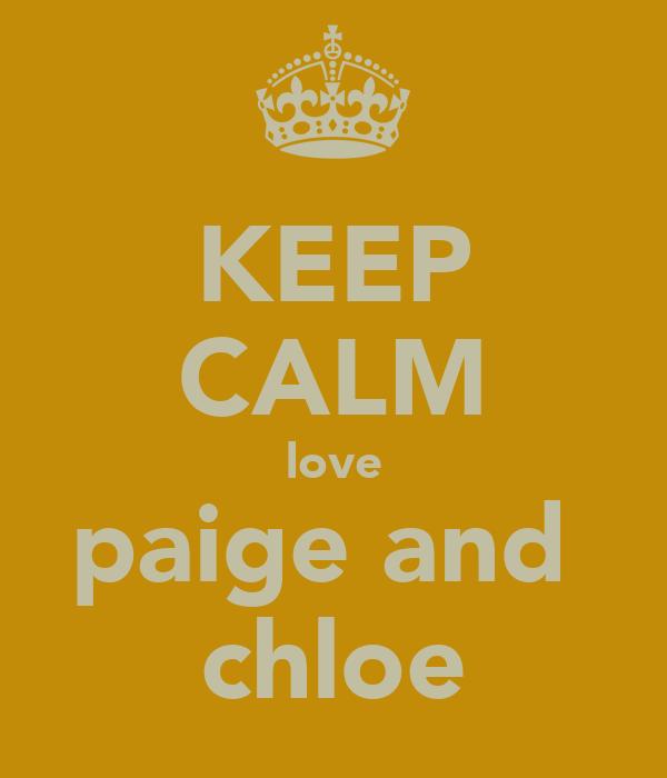 KEEP CALM love paige and  chloe