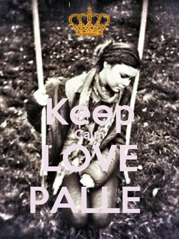 Keep Calm LOVE PALLE