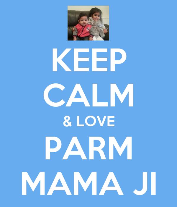 KEEP CALM & LOVE PARM MAMA JI