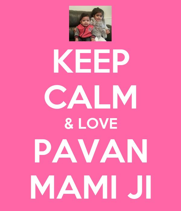 KEEP CALM & LOVE PAVAN MAMI JI