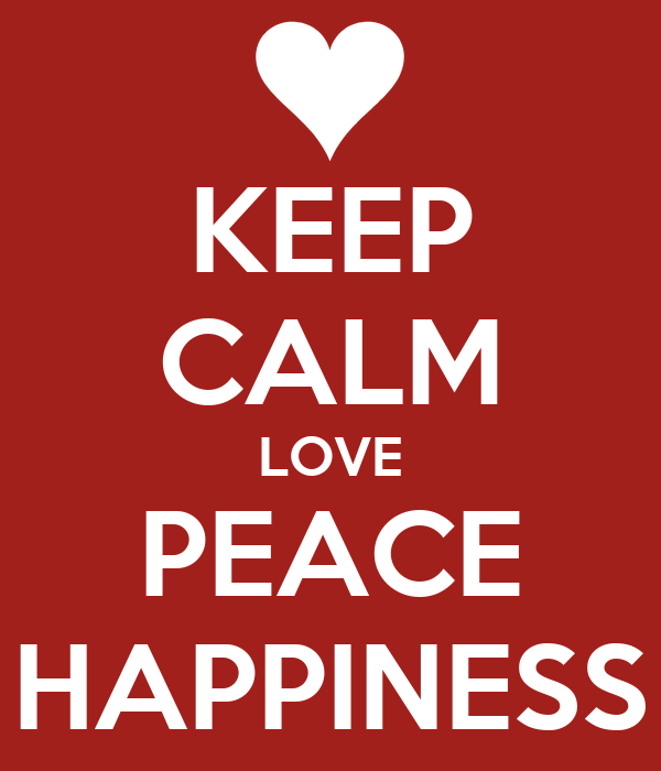 KEEP CALM LOVE PEACE HAPPINESS