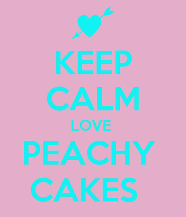 KEEP CALM LOVE  PEACHY  CAKES