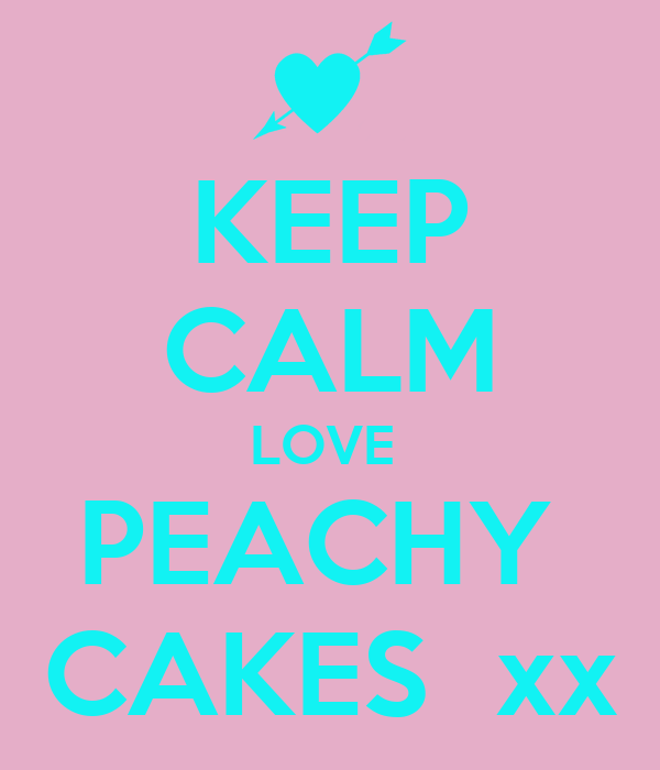 KEEP CALM LOVE  PEACHY  CAKES  xx