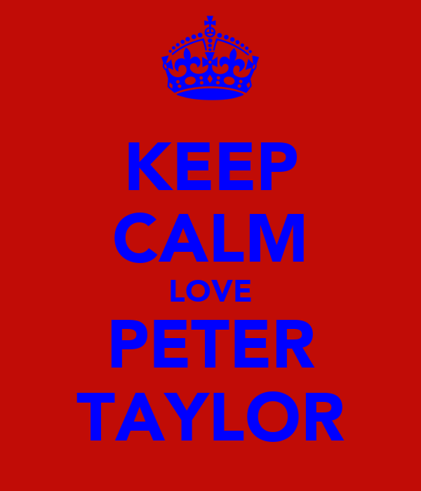 KEEP CALM LOVE PETER TAYLOR