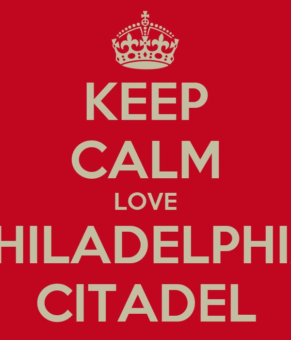KEEP CALM LOVE PHILADELPHIA CITADEL