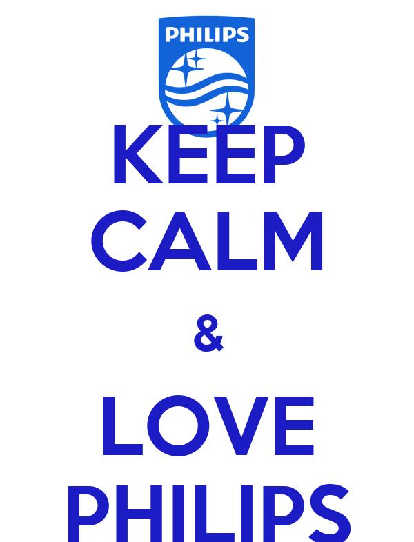KEEP CALM & LOVE PHILIPS