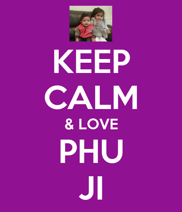 KEEP CALM & LOVE PHU JI