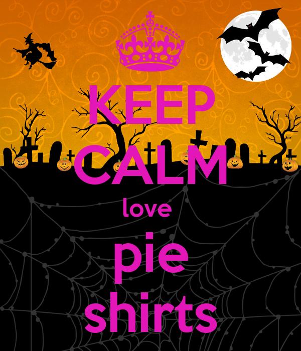 KEEP CALM love  pie shirts