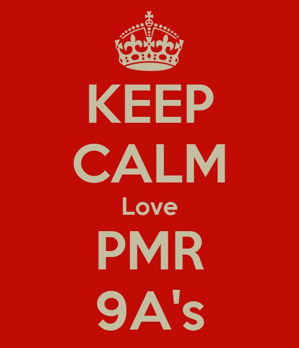 KEEP CALM Love PMR 9A's