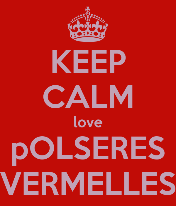 KEEP CALM love pOLSERES VERMELLES