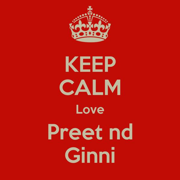 KEEP CALM Love Preet nd Ginni