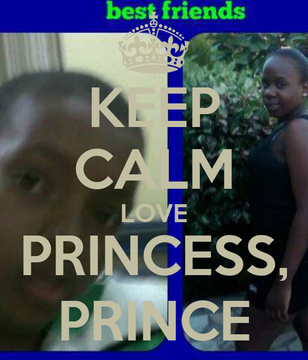 KEEP CALM LOVE PRINCESS, PRINCE