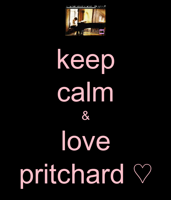 keep calm & love pritchard ♡
