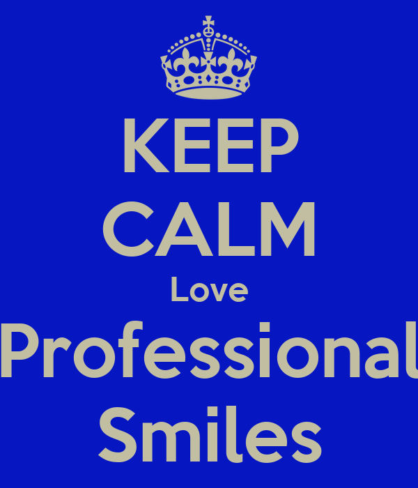 KEEP CALM Love Professional Smiles