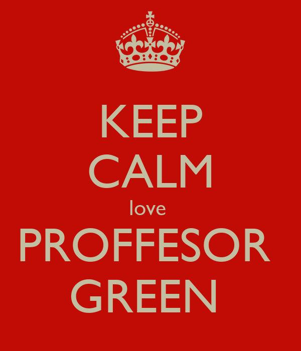 KEEP CALM love  PROFFESOR  GREEN