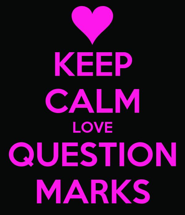 KEEP CALM LOVE QUESTION MARKS