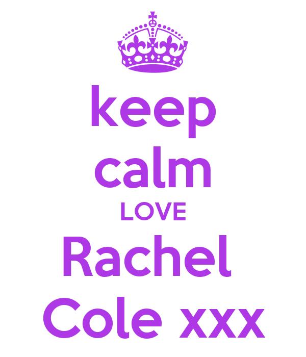 keep calm LOVE Rachel  Cole xxx