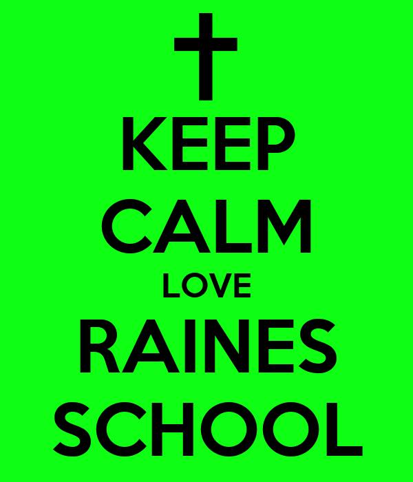 KEEP CALM LOVE RAINES SCHOOL