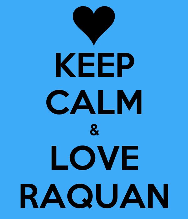 KEEP CALM & LOVE RAQUAN