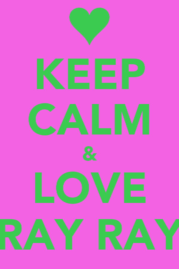 KEEP CALM & LOVE RAY RAY