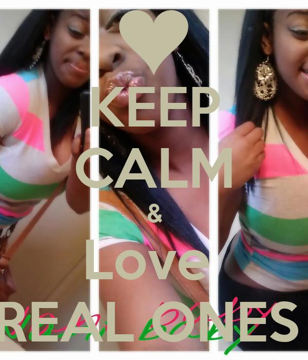 KEEP CALM & Love  REAL ONES