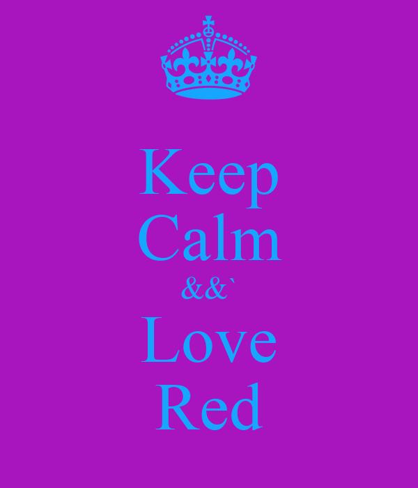 Keep Calm &&` Love Red