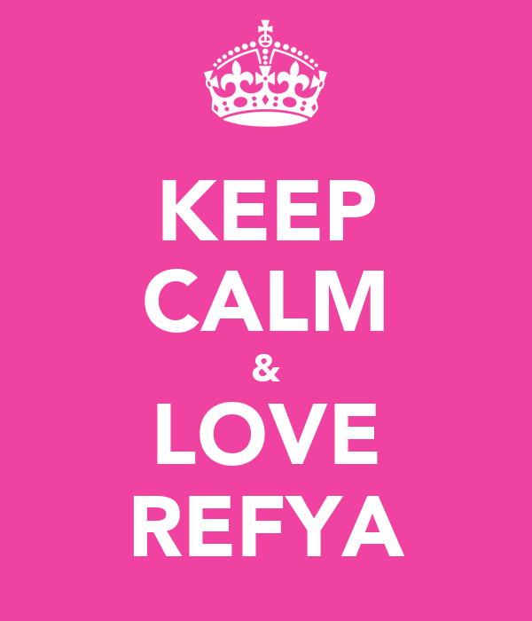 KEEP CALM & LOVE REFYA