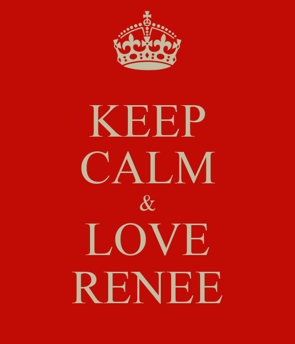 KEEP CALM & LOVE RENEE