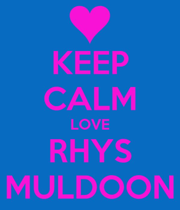KEEP CALM LOVE RHYS MULDOON