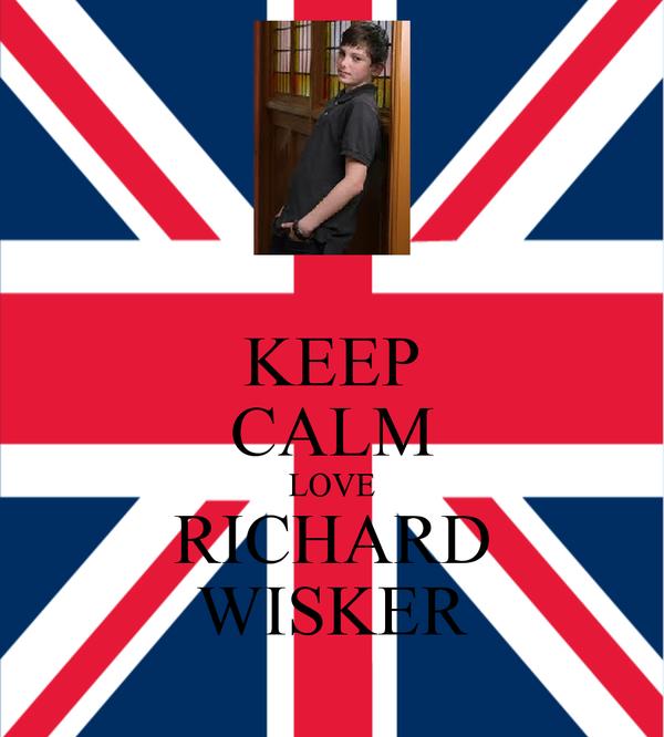 KEEP CALM LOVE RICHARD WISKER