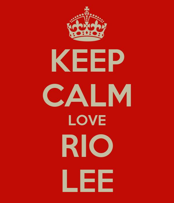 Keep Calm Love Rio Lee