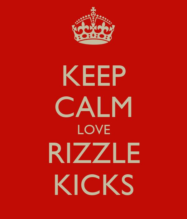 KEEP CALM LOVE RIZZLE KICKS