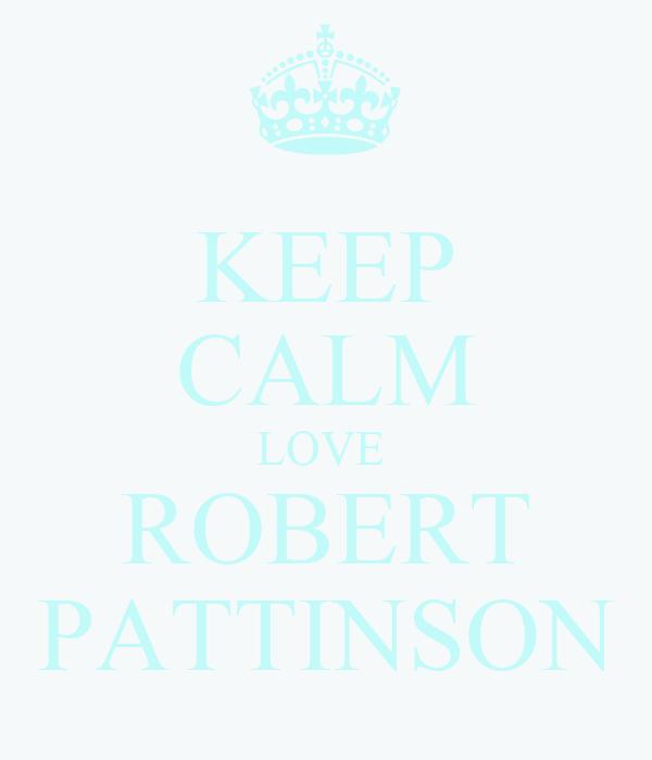 KEEP CALM LOVE  ROBERT PATTINSON