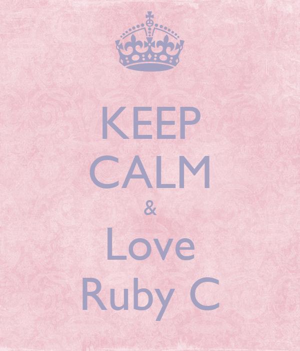 KEEP CALM & Love Ruby C