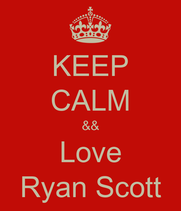 KEEP CALM && Love Ryan Scott