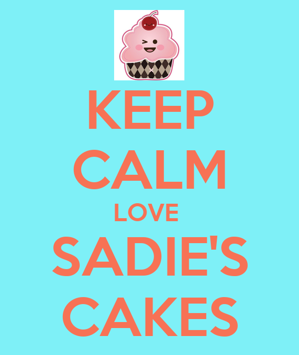 KEEP CALM LOVE  SADIE'S CAKES