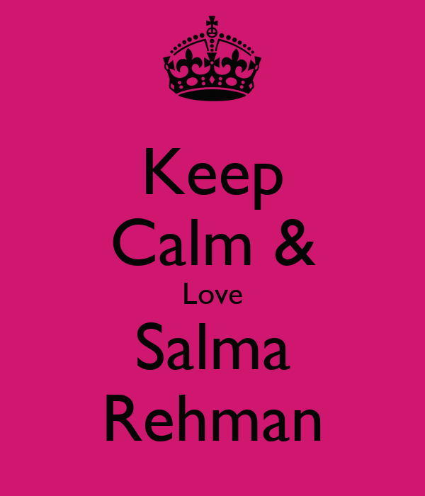 Keep Calm & Love Salma Rehman