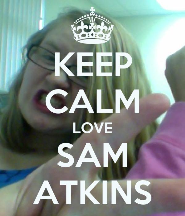 KEEP CALM LOVE SAM ATKINS