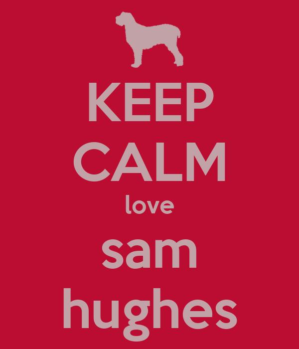 KEEP CALM love sam hughes