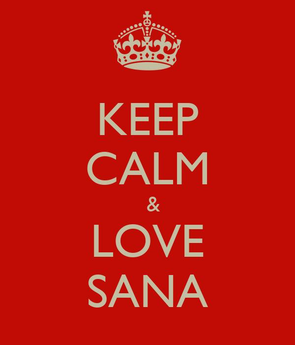 KEEP CALM    &  LOVE SANA