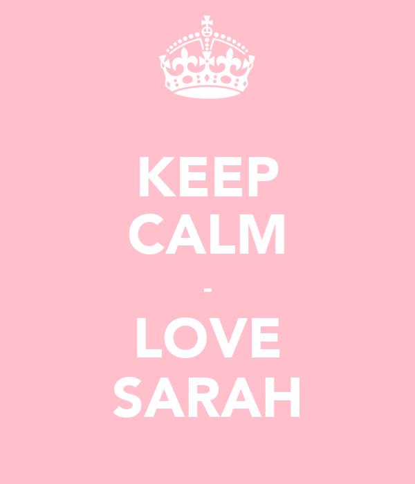 KEEP CALM - LOVE SARAH