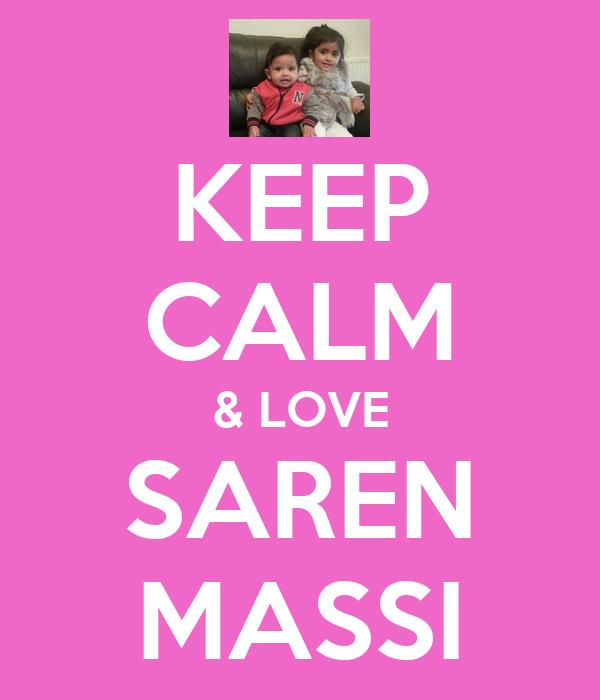 KEEP CALM & LOVE SAREN MASSI