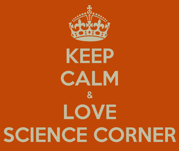 KEEP CALM & LOVE SCIENCE CORNER