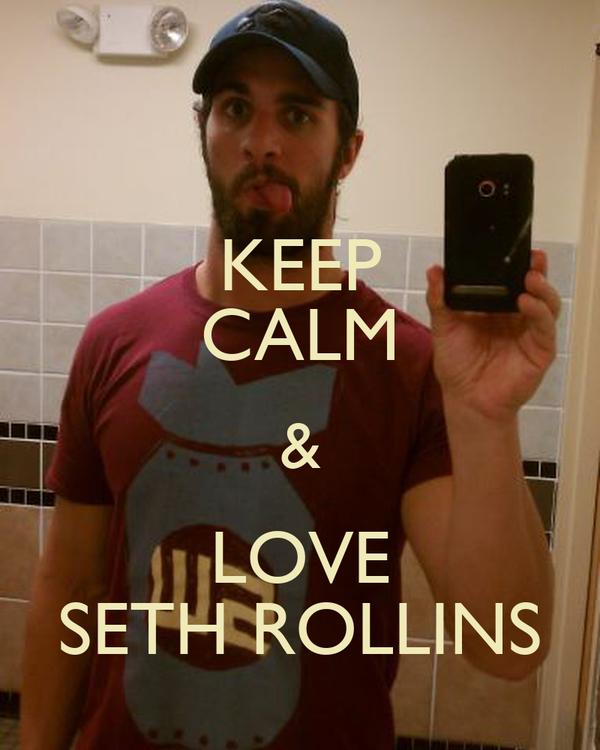 KEEP CALM & LOVE SETH ROLLINS