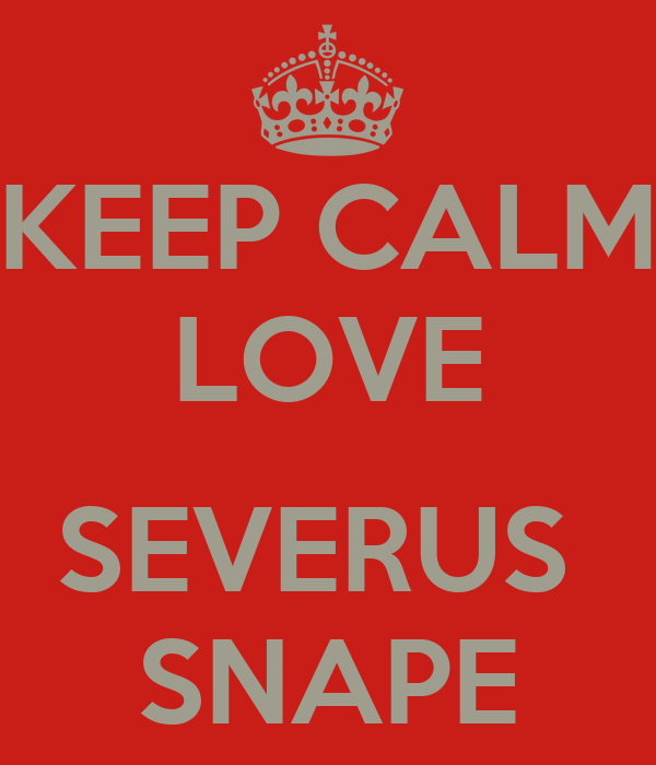 KEEP CALM LOVE  SEVERUS  SNAPE