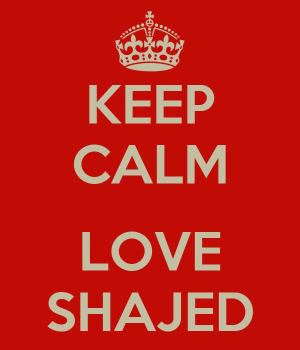KEEP CALM  LOVE SHAJED