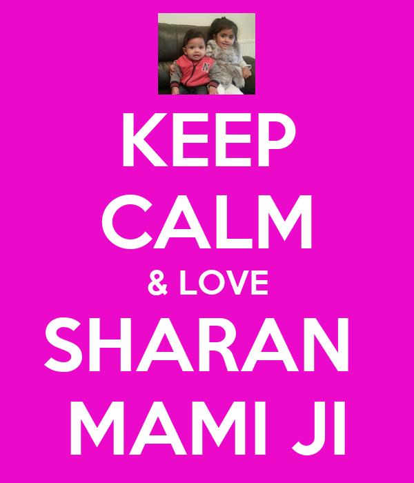 KEEP CALM & LOVE SHARAN  MAMI JI