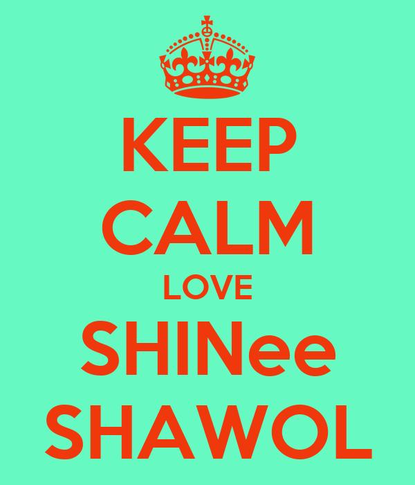 KEEP CALM LOVE SHINee SHAWOL