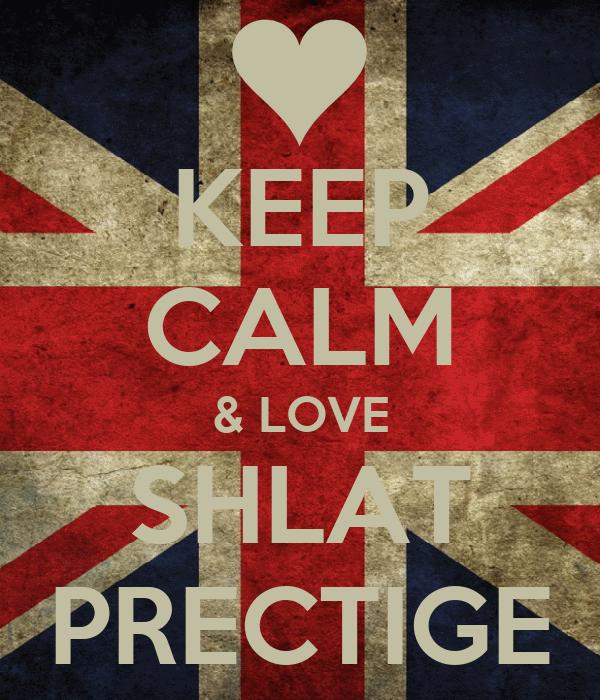 KEEP CALM & LOVE SHLAT PRECTIGE