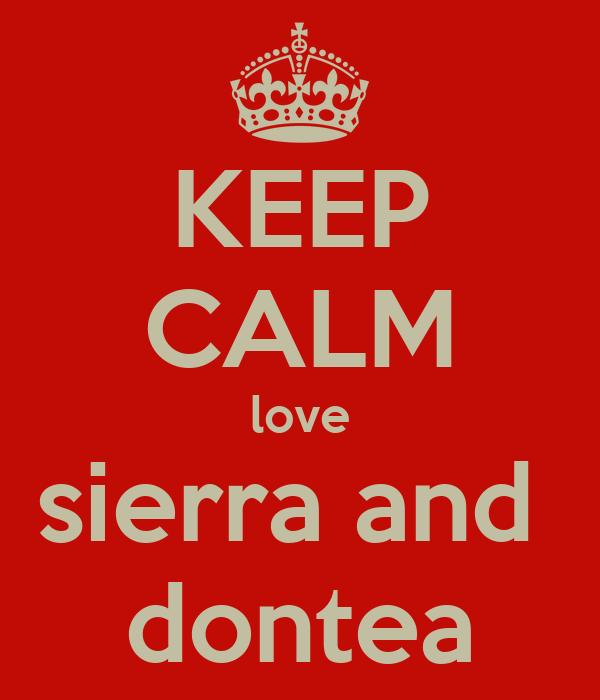 KEEP CALM love sierra and  dontea
